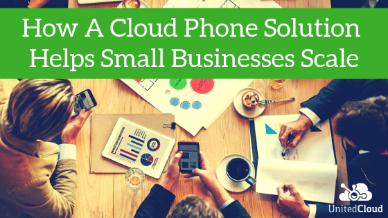 How A Cloud Phone Solution Helps Small Businesses Scale