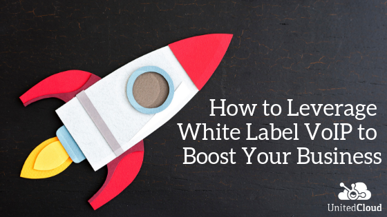 Hot to Leverage White Label VoIP to Boost Your Business