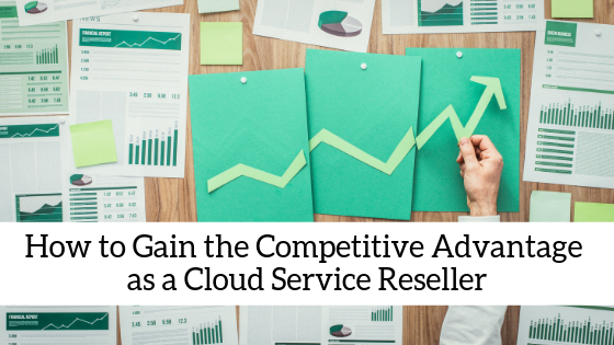 how-to-gain-the-competitive-advantage-as-a-cloud-service-reseller