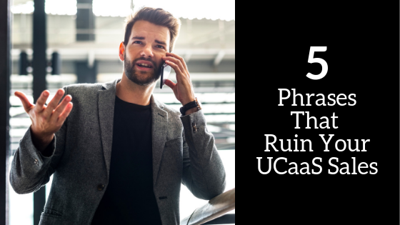 5 Phrases That Ruin Your UCaaS Sales