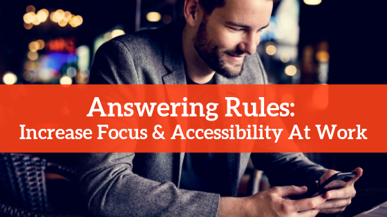 answering-rules-increase-focus-accessibility-at-work