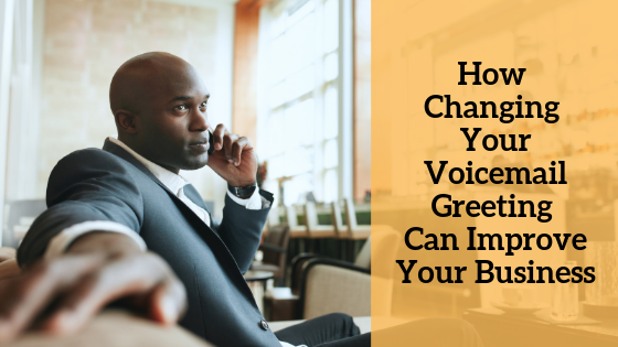 how-changing-your-voicemail-greeting-can-improve-your-business
