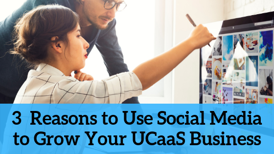 3-reasons-to-use-social-media-to-grow-your-ucaas-business