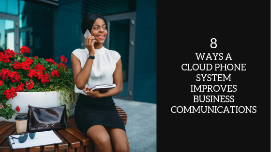 8-ways-a-cloud-phone-system-improves-business-communications